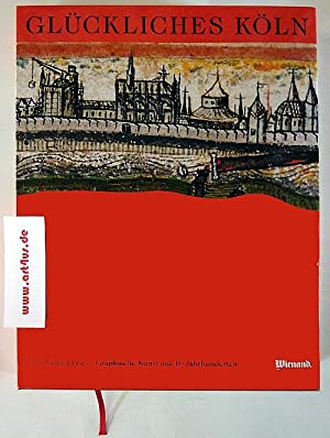 Glückliches Köln : Graphische Kunst aus 10 Jahrhunderten.: Westfehling, Uwe: