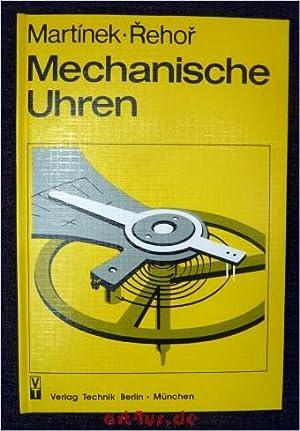 Mechanische Uhren.: Mart�nek, Zdenek, Jaroslav Rehor und Rudi Koch [Bearb.]: