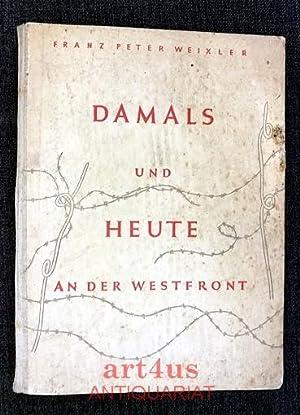 Damals und heute an der Westfront.: Weixler, Franz Peter: