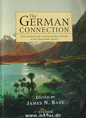 The German Connection : New Zealand and German-speaking Europe in the Nineteenth Century.: Bade, ...