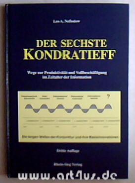 Der sechste Kondratieff : Wege zur Produktivität und Vollbeschäftigung im Zeitalter der ...