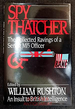 Spy Thatcher : The Collected Ravings of a Senior MI5 Officer : An Insult to British Intelligence.