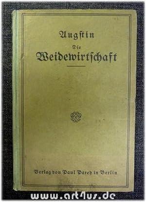 Die Weidewirtschaft : Handbuch für den praktischen Landwirt.: Augstin, M.: