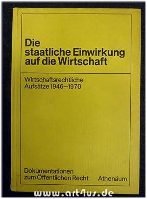 Die staatliche Einwirkung auf die Wirtschaft : Wirtschaftsrechtliche Aufsätze 1946 - 1970. ...