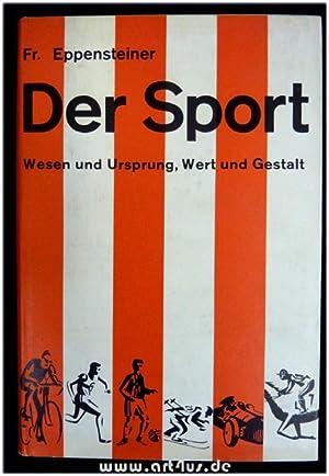 Der Sport : Wesen und Ursprung, Wert und Gestalt.: Eppensteiner, Friedrich:
