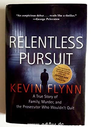 Relentless Pursuit : A True Story of Family, Murder, and the Prosecutor Who Wouldn`t Quit.