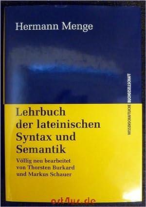 Lehrbuch der lateinischen Syntax und Semantik. Völlig neu bearbeitet von Thorsten Burkard und ...