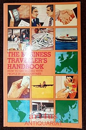 The Business Traveller`s Handbook : How to Get Along with People in 100 Countries