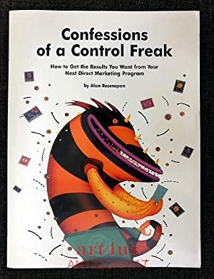 Confessions of a Control Freak : How to get the Results you want from your next Direct Marketing ...