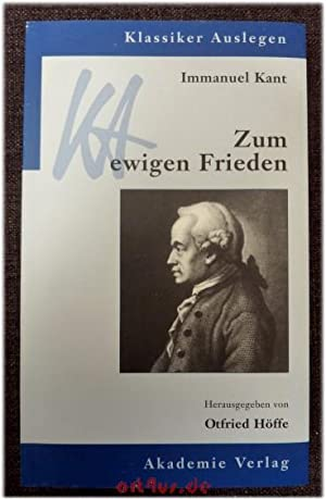 Immanuel Kant, zum ewigen Frieden. hrsg. von: Höffe, Otfried [Hrsg.]: