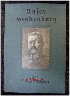 Unser Hindenburg : ein Bild seines Lebens und Wirkens aus Urkunden, Briefen, Tagebüchern u. ...