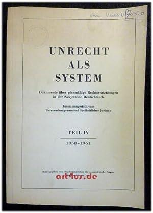 Unrecht als System : Dokumente über planmäßige Rechtsverletzungen in der Sowjetzone...