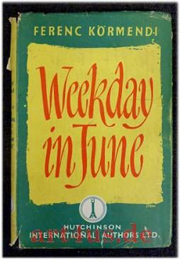 Weekday in June Translated by Ferenc Gallo