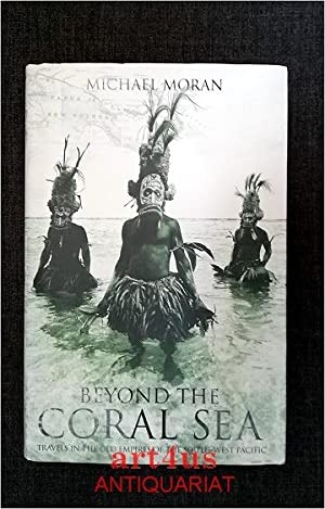 Beyond the Coral Sea : Travels in the old empires of the south west pacific