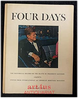 Four Days : The Historical Record of the Death of President Kennedy : compiled by United Press In...