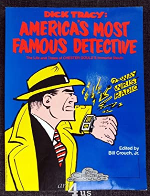 Dick Tracy : America`s Most Famous Detective The Life and Times of Chester Gould`s immortal Sleuth