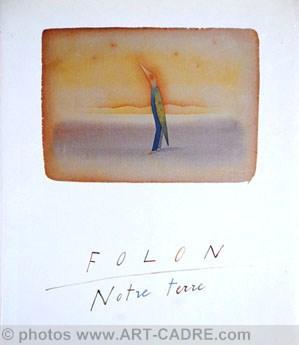 FOLON Jean-Michel - Folon Notre Terre: FOLON Jean-Michel -