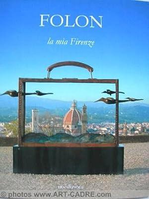 Folon. La Mia Firenze: FOLON Jean-Michel -