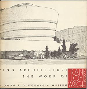 Sixty Years of Living Architecture: The Work: Wright, Frank Lloyd;