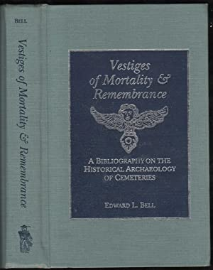 Vestiges of mortality and remembrance : a bibliography on the historical archaeology of cemeteries