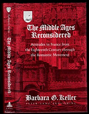 The Middle Ages reconsidered. Attitudes in France from the Eighteenth Century through the Romanti...
