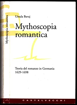Mythoscopia romantica. Teoria del romanzo in Germania. Volume I : 1629-1698.