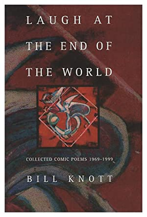 Laugh at the End of the World: Collected Cosmic Poems 1969-1999: Knott, Bill