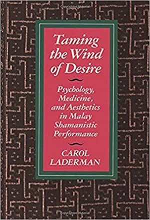 Taming the Wind of Desire: Psychology, Medicine, and Aesthetics in Malay Shamanistic Performance ...