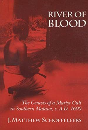 River Of Blood: The Genesis Of A Martyr Cult In Southern Malawi, C. A.D. 1600