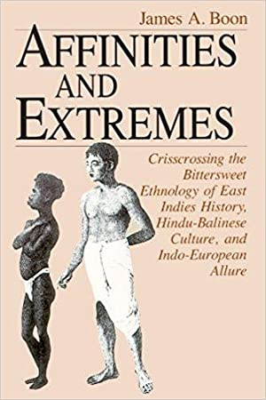 Affinities and Extremes: Crisscrossing the Bittersweet Ethnology of East Indies History, Hindu-Ba...