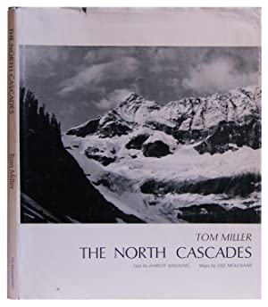 The North Cascades: Photographs By Tom Miller: Manning, Harvey; Miller,