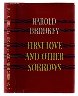 First Love and Other Sorrows: Brodkey, Harold