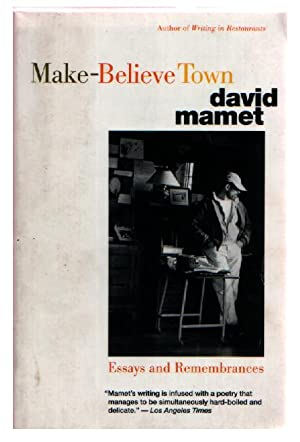 Make-Believe Town : Essays and Remembrances (A Back Bay Book): Mamet, David