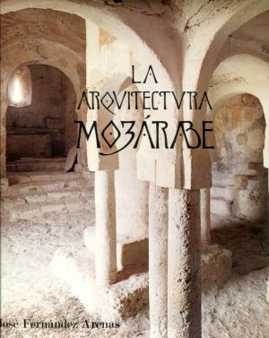 La Arquitectura Mozarabe (Biblioteca De Arte Hispanico): Fernandez Arenas, Jose