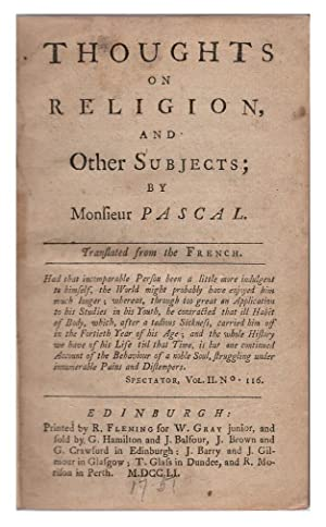 Thoughts on Religion, and Other Subjects; By Monsieur Pascal: Translated from the French: Pascal, ...