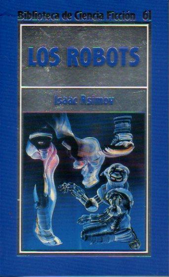 LOS ROBOTS. Trad. Domingo Santos. - Asimov, Isaac.