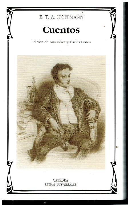 CUENTOS. Edición de Ana Pérez y Carlos Fortea. Trad. y notas de Carlos Fortea. - Hoffmann, E. T. A.