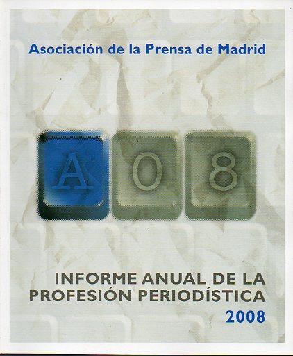 INFORME ANUAL DE LA PROFESIÓN PERIODÍSTICA. 2008. - Asociación de la Prensa de Madrid.