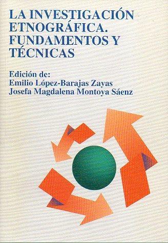 LA INVESTIGACIÓN ETNÓGRÁFICA. FUNDAMENTOS Y TÉCNICAS. Edición de. - López-Barajas Zayas, Emilio / Montoya Sáenz, Mª Magdalena.