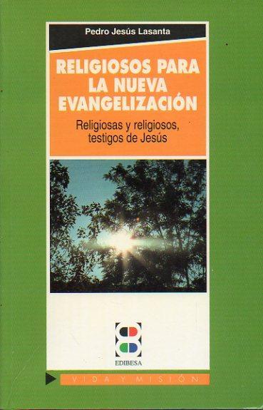 RELIGIOSOS PARA LA NUEVA EVANGELIZACIÓN. Religiosas y religiosos testigos de Jesús. - Lasanta, Pedro Jesús.