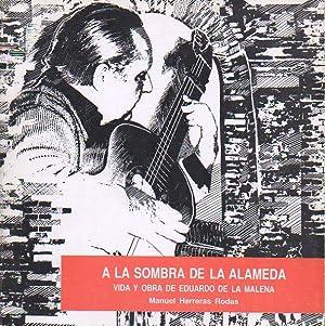 A LA SOMBRA DE LA ALAMEDA. VIDA Y OBRA DE EDUARDO DE LA MALENA.: Herrera Rodas, Manuel.