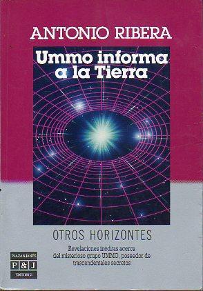 UMMO INFORMA A LA TIERRA. Revelaciones inéditas acerca del misterioso grupo UMMO, poseedor ...