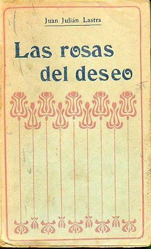 LAS ROSAS DEL DESEO. Prólogo de Manuel Gálvez. 2ª edición.: Lastra, Juan Julián.