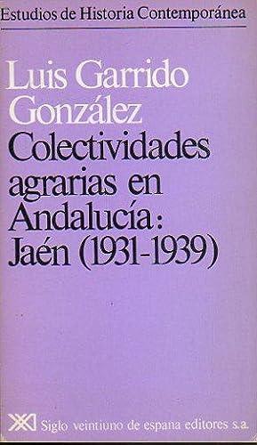 COLECTIVIDADES AGRARIAS EN ANDALUCÍA: JAÉN (1931-1939). 1ª: Garrido González, Luis.