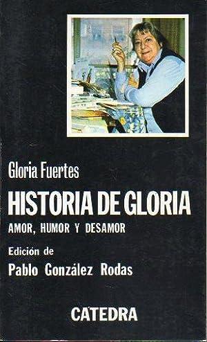 HISTORIA DE GLORIA. AMOR, HUMOR Y DESAMOR.: Fuertes, Gloria.