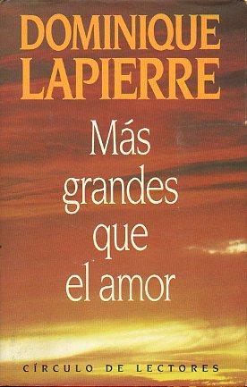 MÁS GRANDES QUE EL AMOR. Trad. Enrique: Lapierre, Dominique.