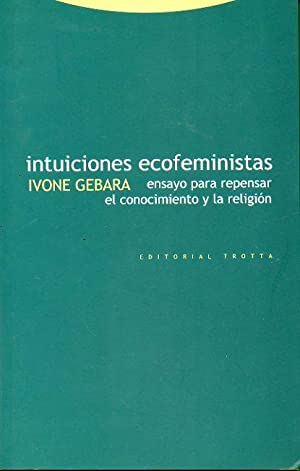 INTUICIONES ECOFEMINISTAS. Ensayo para repensar el conocimiento y la religión. Trad. ...