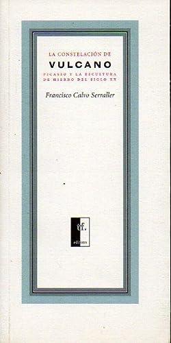 LA CONSTELACIÓN DE VULCANO. Picasso y la Escultura de Hierro del Siglo XX.: Calvo Serraller,...