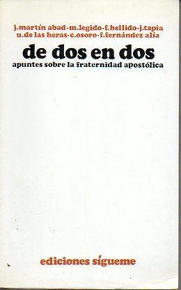 DE DOS EN DOS. APUNTES SOBRE LA FRATERNIDAD APOSTÓLICA.: Martín Abad, J. / Legido, M. / ...