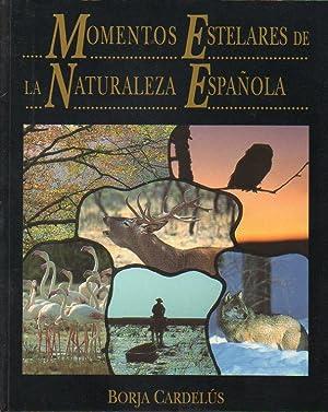 MOMENTOS ESTELARES DE LA NATURALEZA ESPAÑOLA. Colaboraciones: Cardelús, Borja.